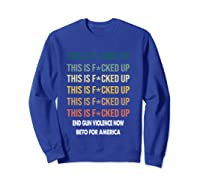Beto O Rourke This Is Fucked Up Retro Vintage President T Shirt Sweatshirt Royal Blue