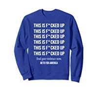 Beto O Rourke This Is Fucked Up President Gift Shirts Sweatshirt Royal Blue