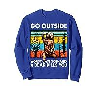 Go Outside Worst Case Scenario A Bear Kills You Vintage Shirts Sweatshirt Royal Blue