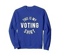 Voting Shirt This Is My Voting Shirt T Shirt Sweatshirt Royal Blue