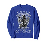 Never Underestimate An Old Man Who Was Born In October Shirt Sweatshirt Royal Blue