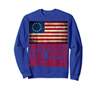 Old Glory Betsy Ross I M Offended That You Re Offended T Shirt Sweatshirt Royal Blue