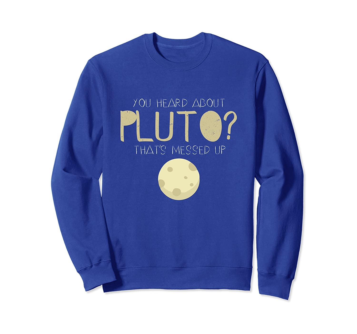 You Heard About Pluto? That's Messed Up Psych Sweat Shirt-TH