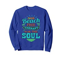 The Beach Free Therapy For The Soul Shirts Sweatshirt Royal Blue
