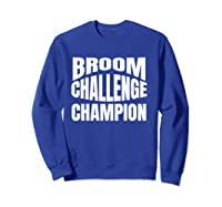 Broom Challenge Champion Funny Shirts Sweatshirt Royal Blue