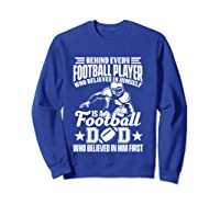 Behind Every Football Player Is A Football Dad Game Day Top T Shirt Sweatshirt Royal Blue