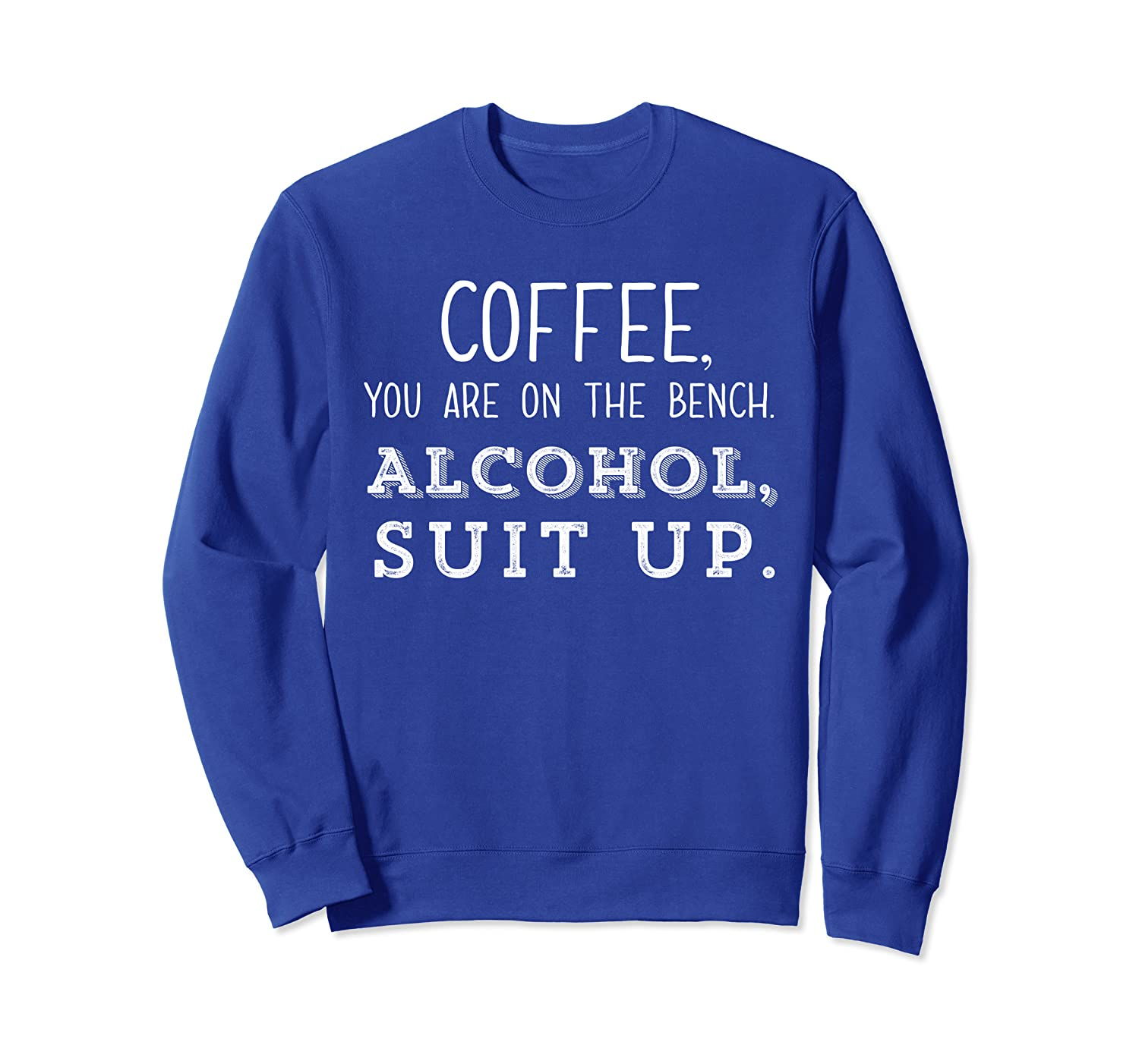 Coffee Youre On The Bench Alcohol Suit Up Shirt,Its Game Day Sweatshirt-TH