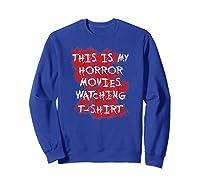 My Horror Movie Watching Tshirt - Scary Movie Lover Clothing Sweatshirt Royal Blue