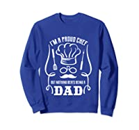 Chef Cooking Funny Culinary Chefs Dad Fathers Day Gifts T Shirt Sweatshirt Royal Blue