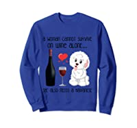 A Woman Cannot Survive On Wine Alone Havanese Lovers T Shirt Sweatshirt Royal Blue