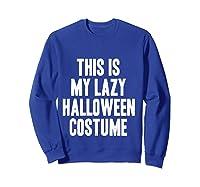 This Is My Lazy Halloween Costume Halloween Gift Shirts Sweatshirt Royal Blue