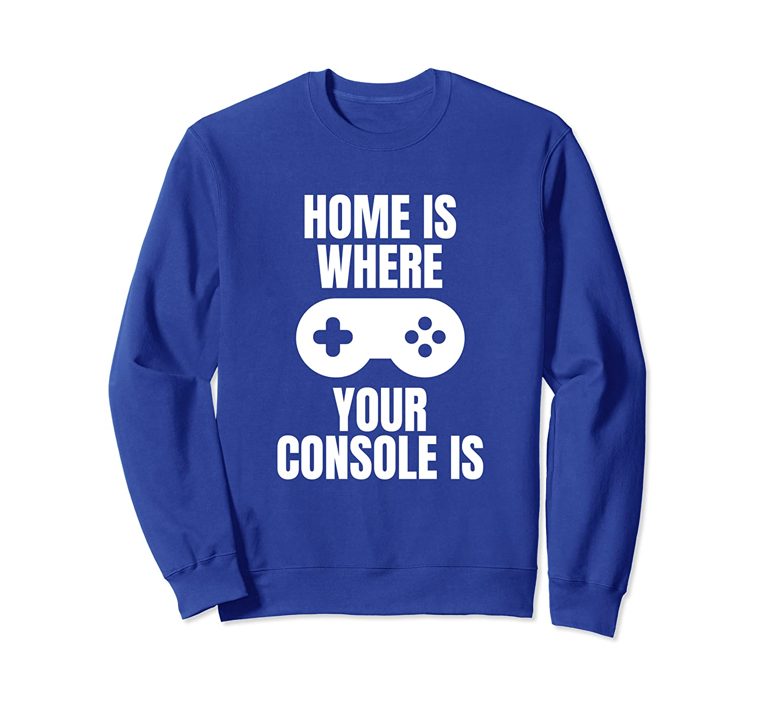 Home Is Where Your Console Is Video Game Gamer Gift Gaming Sweatshirt-TH