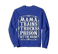 Mama Trains Trucks Prison Gettin Drunk Country Music Gift T-shirt Sweatshirt Royal Blue