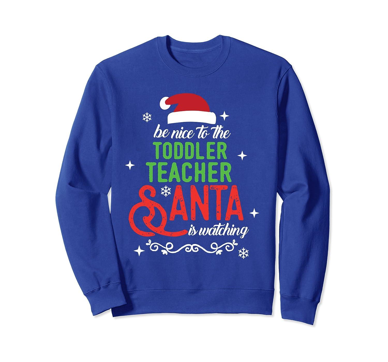 Toddler Teacher Christmas Santa is Watching Gift Sweatshirt-TH