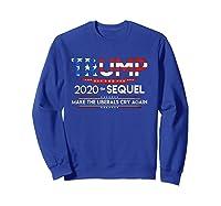 Trump 2020 The Sequel Make Liberals Cry Again Election Gift T Shirt Sweatshirt Royal Blue