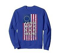 Long May She Wave T Shirt 4th Of July Betsy Ross Usa Flag Sweatshirt Royal Blue