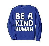 Be A Kind Human Tea Kindness Math School Anti Bully Shirts Sweatshirt Royal Blue