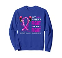 My Sister S Fight Is My Fight Breast Cancer Awareness Month T Shirt Sweatshirt Royal Blue