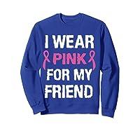 I Wear Pink Ribbon For Friend Breast Cancer Awareness Month T Shirt Sweatshirt Royal Blue