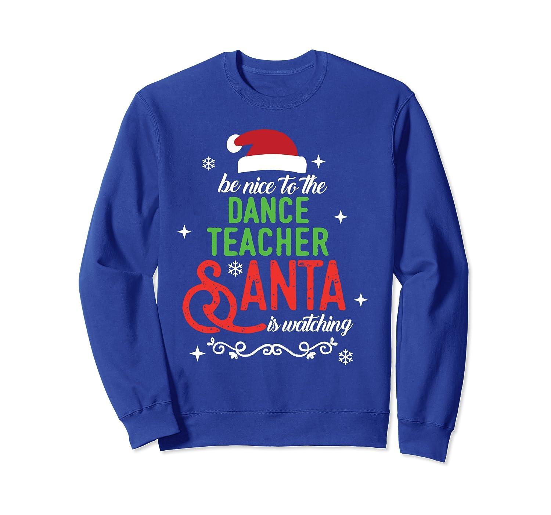 Dance Teacher Christmas Santa is Watching Gift Sweatshirt-TH