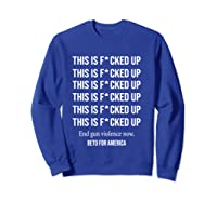 Beto O Rourke This Is Fucked Up President Gift T Shirt Sweatshirt Royal Blue