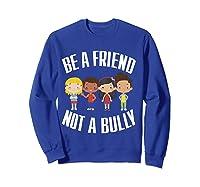 Anti Bullying Be A Friend Not A Bully Kindness T-shirt Sweatshirt Royal Blue