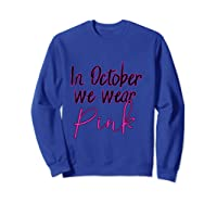In October We Wear Pink Breast Cancer Awareness Month T Shirt Sweatshirt Royal Blue