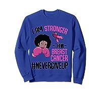 I Am Stronger Than Breast Cancer Cancer Awareness Month T Shirt Sweatshirt Royal Blue