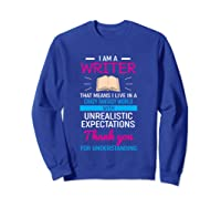 I M A Writer That Means I Live In A Crazy Fantasy World T Shirt Sweatshirt Royal Blue