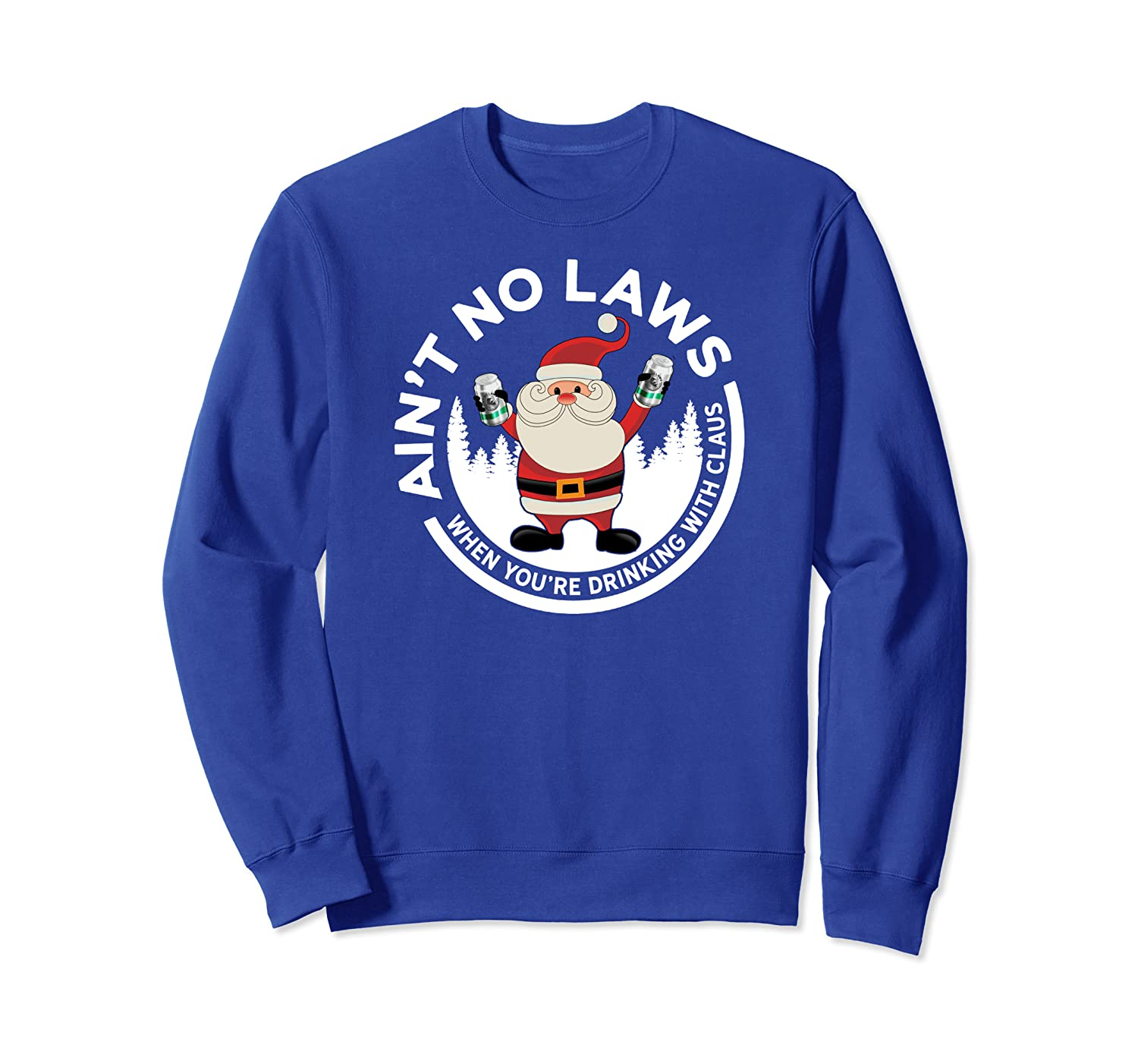 Aint No Laws When You're Drinking With Claus Funny Christmas Sweatshirt-TH