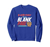 Writer Blogger Every Day Is A Blank Page Grab Your Pen T Shirt Sweatshirt Royal Blue