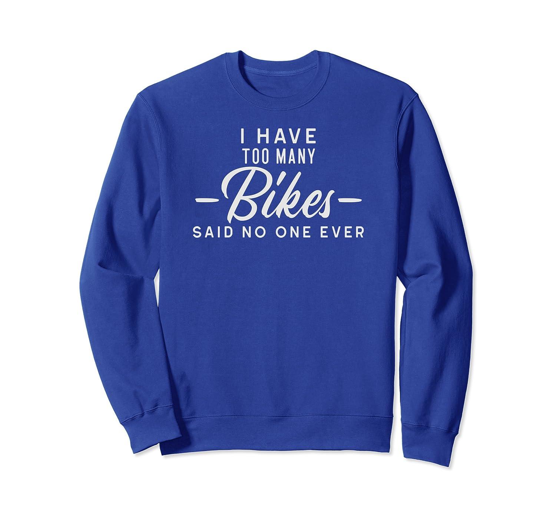 Mountain bike, I have too many bikes said no one ever Sweatshirt