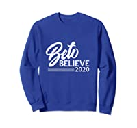 Beto Believe T Shirt 2020 Presidential Election Sweatshirt Royal Blue