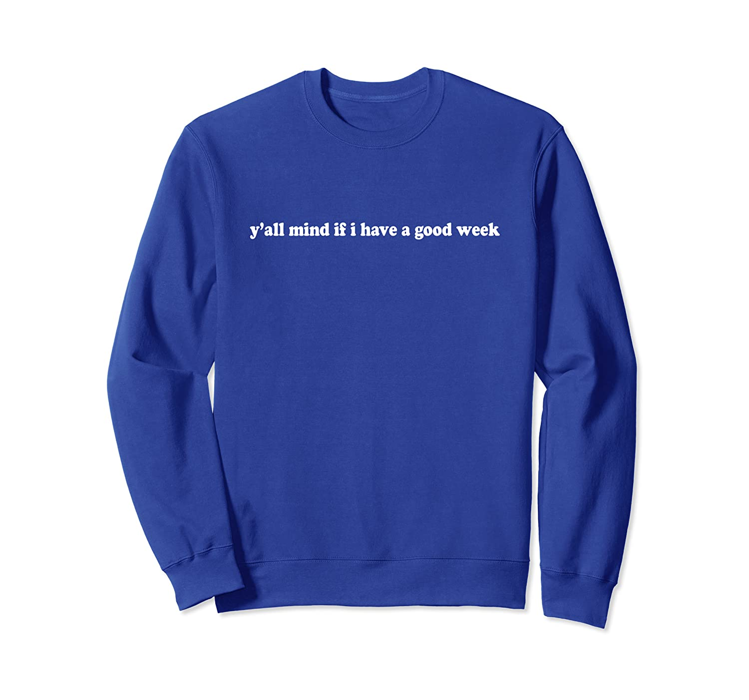Y'all Mind If I Have A Good Week Funny Sweatshirt