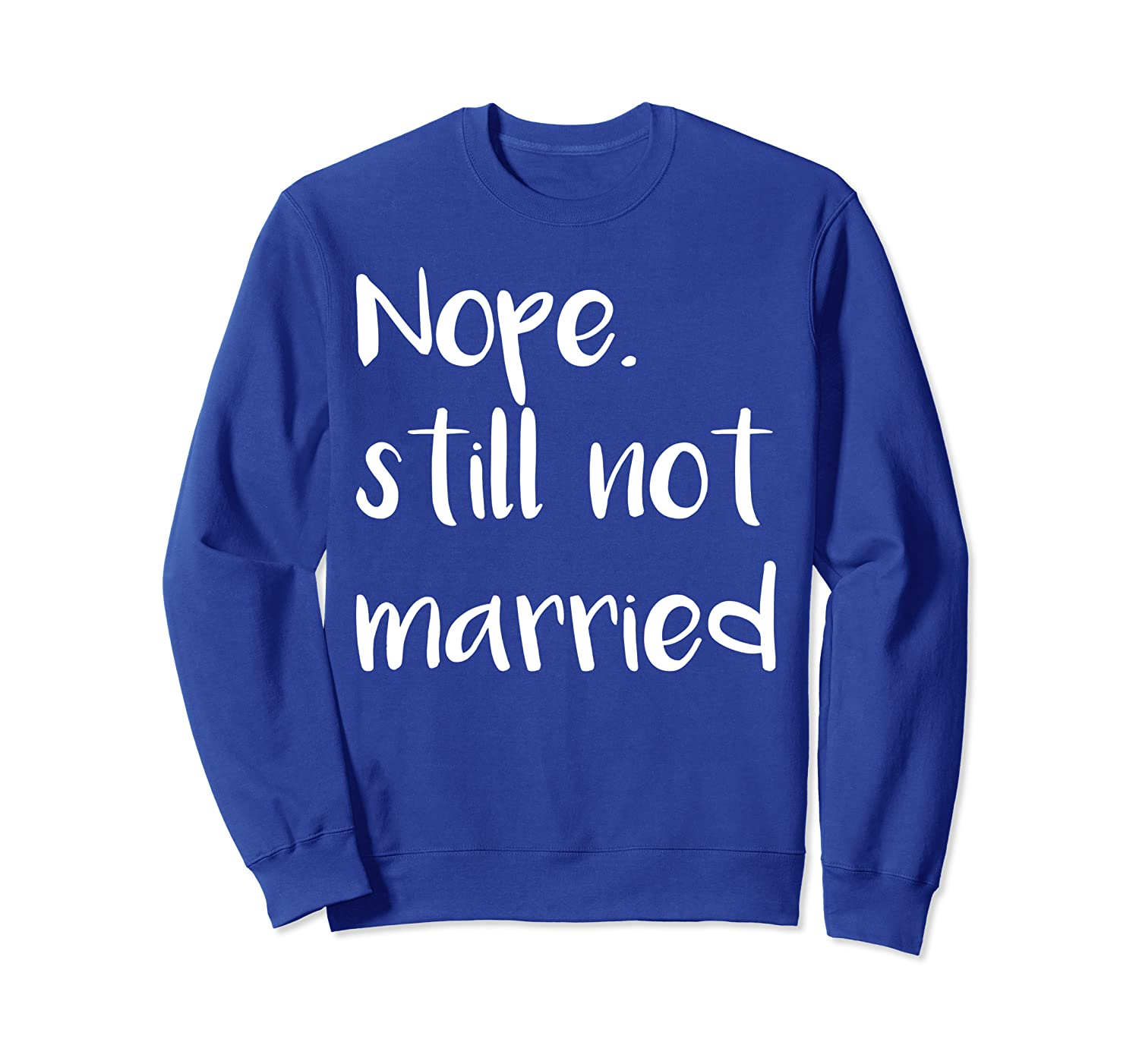 Funny Womens Nope Still Not Married Sweatshirt-TH