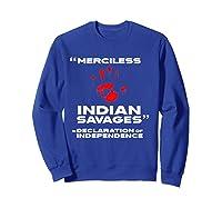 Merciless Indian Savages Declaration Of Independence Shirts Sweatshirt Royal Blue