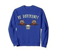 Be Different Owls Funny Animal Bird Lover Kawaii Quotes T Shirt Sweatshirt Royal Blue
