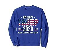 Trump 2020 Make Liberals Cry Again Donald Trump Election T Shirt Sweatshirt Royal Blue