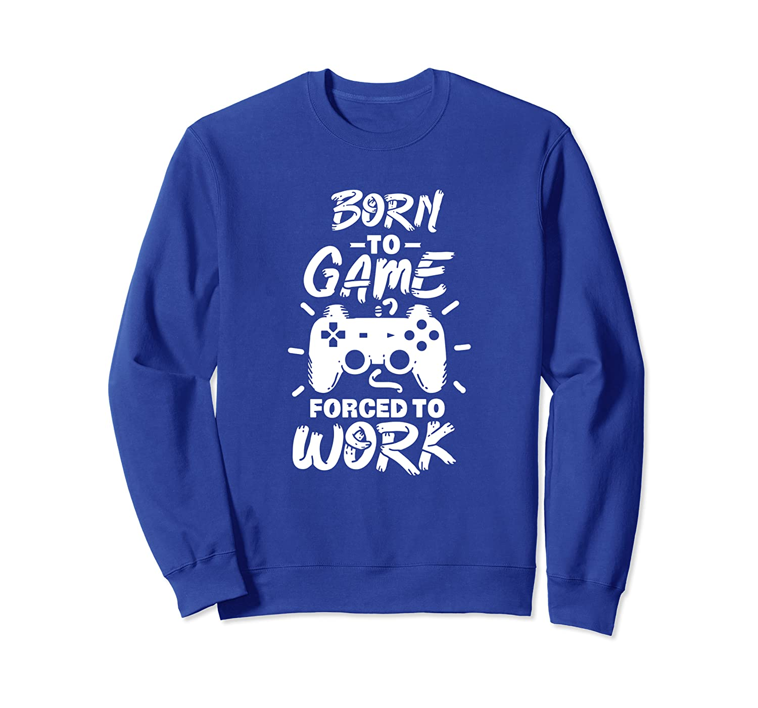 Funny Game Controller Design, Born To Game, Forced To Work Sweatshirt-TH