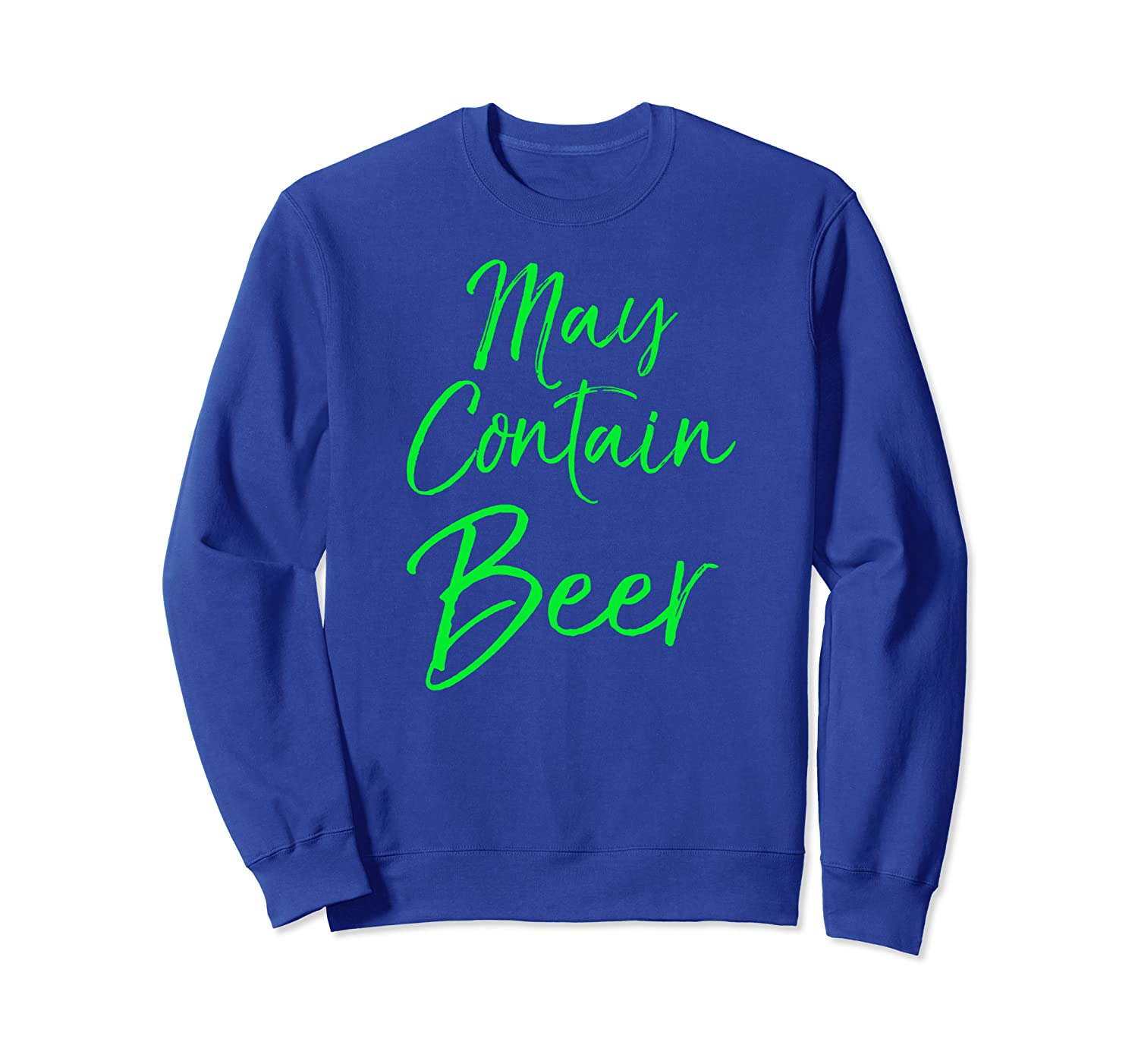 Cute Green St. Patty's Party Quote Funny May Contain Beer Sweatshirt