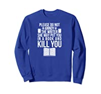 Funny Writers T Shirt Authors Shirt Do Not Annoy The Writer Pullover  Sweatshirt Royal Blue
