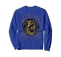 March Girl The Soul Of A Mermaid Tshirt Funny Gifts  Sweatshirt Royal Blue