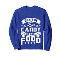 Funny Gift T Shirt Don T Be Eye Candy Be Soul Food Pullover  Sweatshirt Royal Blue