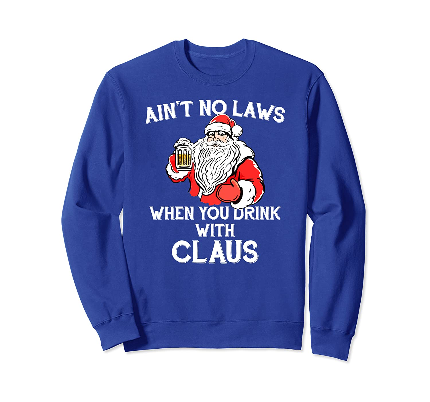Ain't No Laws When You Drink With Claus NEW 2019 Christmas Sweatshirt-TH