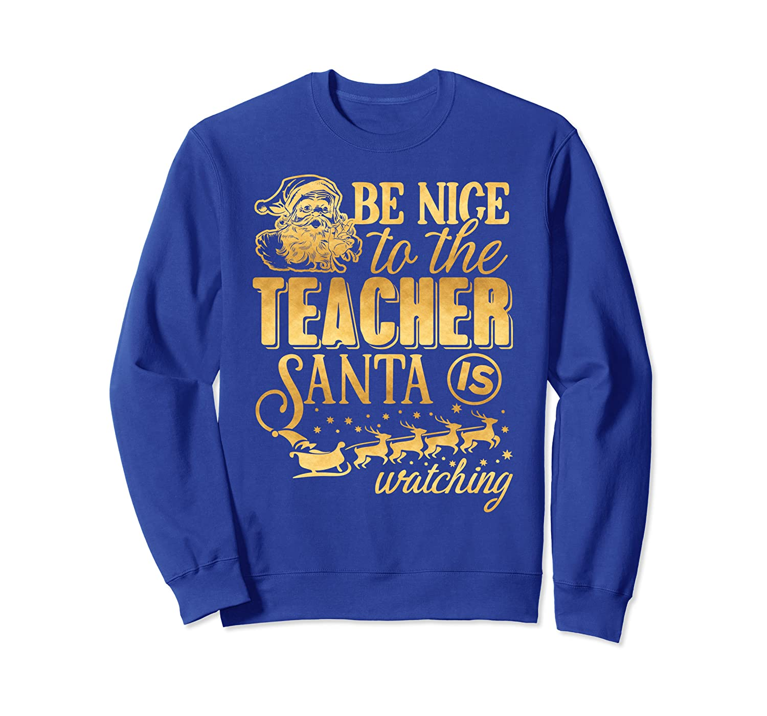 Be Nice to the Teacher Santa is Watching School Funny Gift Sweatshirt-TH