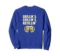 Grillin Chillin Grillin Chillin Refillin Beer Shirts Sweatshirt Royal Blue