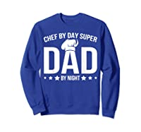 Chef By Day Super Dad By Night Father's Day T-shirt Sweatshirt Royal Blue