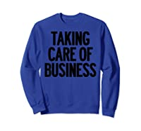 Taking Care Of Business Shirts Sweatshirt Royal Blue