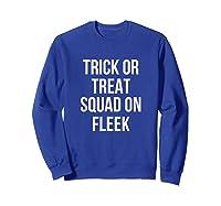 Trick Or Treat Squad On Fleek Halloween T-shirt Sweatshirt Royal Blue