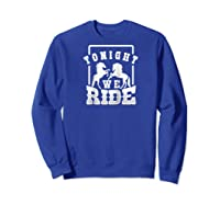 Horse Lover Shirt Tonight We Ride Horseback Riding Funny Raglan Baseball Tee Sweatshirt Royal Blue